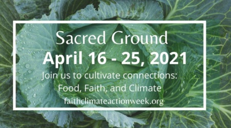 Sacred Ground - Cultivating Connections: Food, Faith, Climate April 16-25, 2021