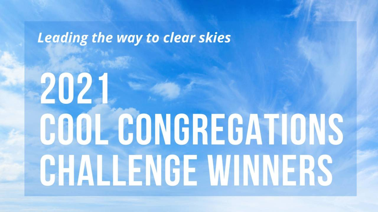 Congratulations to the 2021 Cool Congregations Challenge Winners and Runners Up!